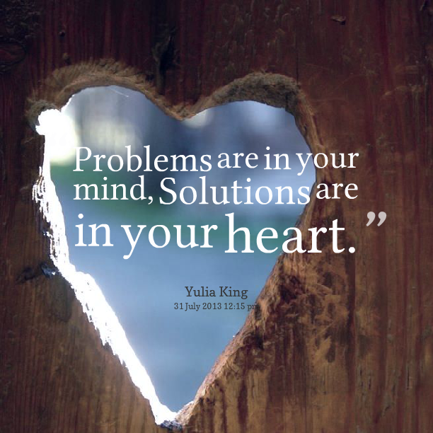 17607 Problems Are In Your Mind Solutions Are In Your Heart